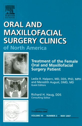 Download Treatment of the Female Oral and Maxillofacial Surgery Patient (Oral and Maxillofacial Surgery Clinics of North America, Vol. 19, No. 2) pdf