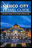 Mexico Travel Guide: The Best Things To Do & See In Mexico City [Booklet]