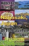 Nagasaki, Japan : Hidden Gems Travel Guide: Off The Beaten Path Japan 19