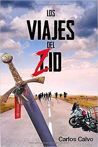 Los viajes del Zid: Cómo dar la vuelta al mundo en moto durante un apocalipsis zombi.: Amazon.es: Calvo, Carlos: Libros