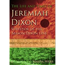 The Life and Times of Jeremiah Dixon: Surveyor of the Mason-Dixon Line