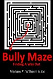 Bully Maze Finding a Way Out, Meriam Wilhelm, 1495336093