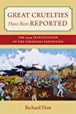 Great Cruelties Have Been Reported : The 1544 Investigation of the Coronado Expedition, Flint, Richard, 0826353266