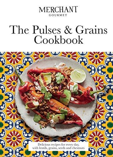 The Pulses & Grains Cookbook: Deliciously nutritious recipes for every day, with lentils, grains, seeds and chestnuts