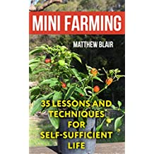 Mini Farming: 35 Lessons And Techniques For Self-Sufficient Life