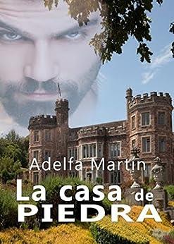 La casa de piedra (Spanish Edition) by [Martin, Adelfa]
