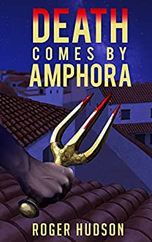 Death Comes by Amphora: A Mystery Novel of Ancient Athens by [Hudson, Roger]