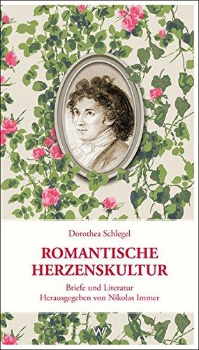 Romantische Herzenskultur: Briefe und Literatur Broschiert – 26. Oktober 2014 Nikolas Immer Dorothea Schlegel 373740206X Deutsch