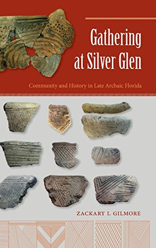 Gathering at Silver Glen: Community and History in Late Archaic Florida (Florida Museum of Natural History: Ripley P. Bu