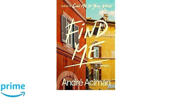 Amazon com: Find Me: A Novel (9780374155018): André Aciman: Books