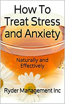 Treat Anxiety Naturally And Effectively