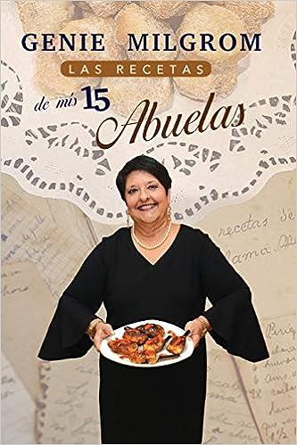 Las recetas de mis 15 abuelas (Spanish Edition): Genie Milgrom, Ileanah Carazo: 9781793461346: Amazon.com: Books