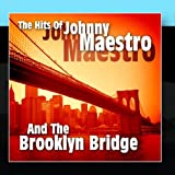 The Hits Of Johnny Maestro And The Brooklyn Bridge