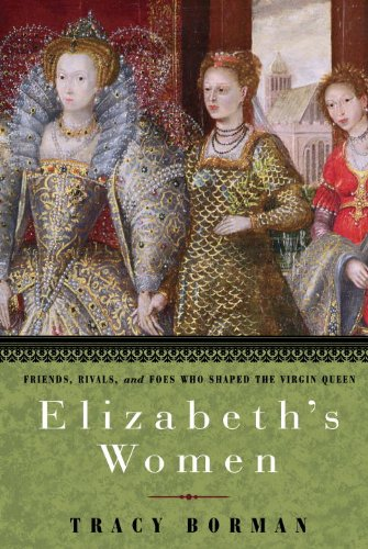 Elizabeth's Women: Friends, Rivals, and Foes Who Shaped the Virgin Queen cover