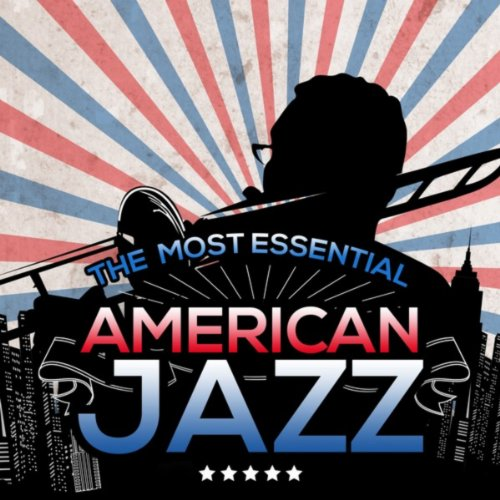 The Most Essential American Jazz