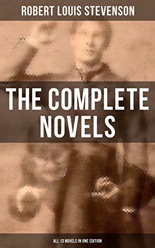 The Complete Novels of Robert Louis Stevenson - All 13 Novels in One Edition: Treasure Island, The Strange Case of Dr. Jekyll and Mr. Hyde, The Black Arrow, ... of Ballantrae, The Wrong Box and more…