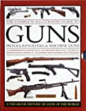 img - for The Complete Illustrated Guide To GUNS - Pistols, Revolvers & Machine Guns: A Two-Book History Of Guns Of The World by Anthony North, Charles Stronge & Patrick Sweeney Will Fowler (2012-01-01) book / textbook / text book