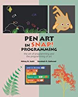 Pen Art in Snap Programming: the art of programming and the programming of art Front Cover