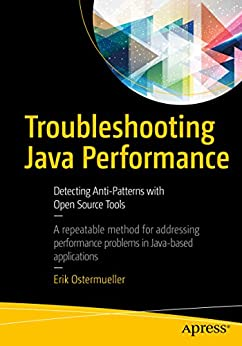 Troubleshooting Java Performance: Detecting Anti-Patterns with Open Source Tools by [Ostermueller, Erik]