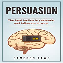 Persuasion: The Best Tactics to Persuade and Influence Anyone: Social Skills, Book 2 Audiobook by Cameron Laws Narrated by Chris Chappell