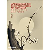 Japonisme and the Rise of the Modern Art Movement: The Arts Of The Meiji Period