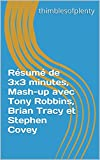 Résumé de 3x3 minutes, Mash-up avec Tony Robbins, Brian Tracy et Stephen Covey (thimblesofplenty 3 Minute Business Book Summary t. 1) (French Edition)