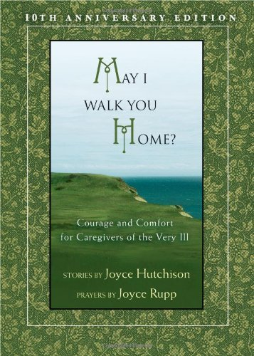 Read Online By Joyce Hutchison - May I Walk You Home?: Courage and Comfort for Caregivers of the V (10th Anniversary Edition) (2009-09-16) [Paperback] ebook
