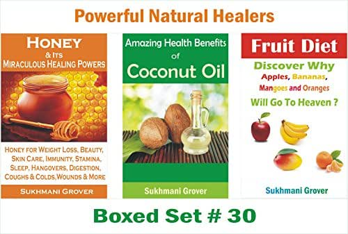 3 Spectacular Books on Healing Powers of Honey, Benefits of Coconut Oil and Health Value of Fruit Diet (Powerful Natural Healers - 3 Books Boxed Sets Book 30)