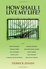 How Shall I Live My Life?: On Liberating the Earth from Civilization (PM Press) Paperback