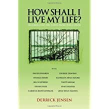 How Shall I Live My Life?: On Liberating the Earth from Civilization (PM Press)