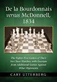 De La Bourdonnais Versus Mcdonnell, 1834: The Eighty-five Games Of Their Six Chess Matches, With Excerpts From Additional Games Against Other Opponents-Cary Utterberg