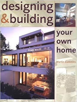 Designing and Building Your Own Home: Martin Cummins ...
