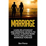 Marriage: Learn Relationship And Marriage Secrets To Creating A Deeper, More Fulfilling, Lasting Marriage, Forever (Counseling, secrets, love, help, divorce, communication, marriage)