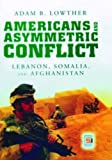 Americans and Asymmetric Conflict, Adam B. Lowther, 0275996352