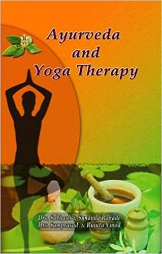 Ayurveda and Yoga Therapy: Subhash Ranade, Sunanda Ranade ...