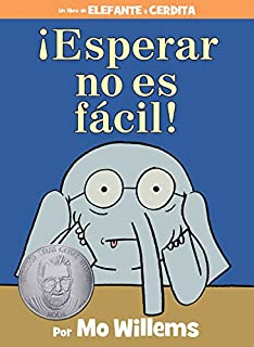 ¡Esperar no es fácil! (Spanish Edition) (An Elephant and Piggie Book