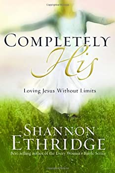 Completely His: Loving Jesus without Limits (Loving Jesus Without Limits) 1400071100 Book Cover