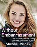 Without Embarrassment: The Social Coward's Totally Fearless Seduction System