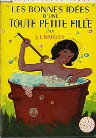 Les bonnes idées d'une toute petite fille par Joyce Lankester Brisley