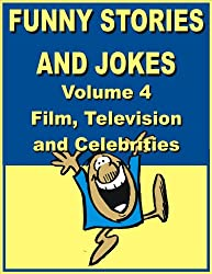 Funny stories and jokes - Volume 4 - Film, Television and Celebrities