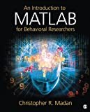An Introduction to MATLAB for Behavioral Researchers, Christopher R. Madan, 1452255407
