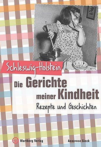 Schleswig-Holstein - Die Gerichte meiner Kindheit: Rezepte und Geschichten (Gerichte unserer Kindheit)