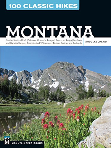 100 Classic Hikes: Montana: Glacier National Park, Western Mountain Ranges, Beartooth Range, Madison and Gallatin Ranges, Bob Marshall Wilderness, Eastern Prairies and Badlands