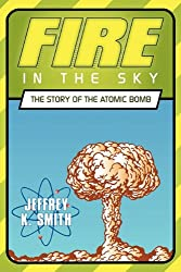 Fire in the Sky: The Story of the Atomic Bomb