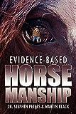 Evidence-Based Horsemanship by Stephen Peters (2012-02-06)