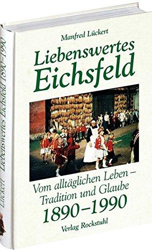 Liebenswertes Eichsfeld: Vom alltäglichen Leben im Dorf - Tradition und Glaube 1890 - 1990 Gebundenes Buch – 27. Februar 2008 Manfred Lückert Rockstuhl 3867770298 LA9783867770293