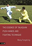 The Essence of Taijiquan Push-Hands and Fighting Technique, Fengming, Wang, 1848192452