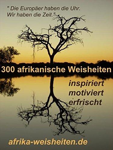 300 afrikanische Weisheiten, Die Europäer haben die Uhr.Wir haben die Zeit.