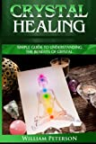 img - for Crystal Healing: Simple Guide To Understanding The Benefits Of Crystals (crystal healing,crystal magic,Healing Stones ,Power of Crystals,Relieve ... Healing,Crystal Healing, Chakras, Crystal) book / textbook / text book