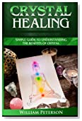 Crystal Healing: Simple Guide To Understanding The Benefits Of Crystals (crystal healing,crystal magic,Healing Stones ,Power of Crystals,Relieve ... Healing,Crystal Healing, Chakras, Crystal)